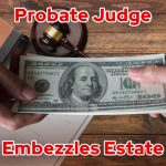 Probate Judge Abuses Position of Trust to Embezzle Estate
