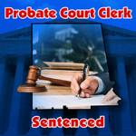 Probate Court Clerk Steals $300k from Probate Office