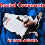 Racial Covenants in real estate despite fair housing laws