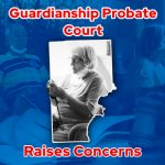 Guardianship Probate Court Case Raises Concerns
