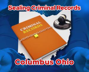 Sealing Criminal Records Columbus Ohio